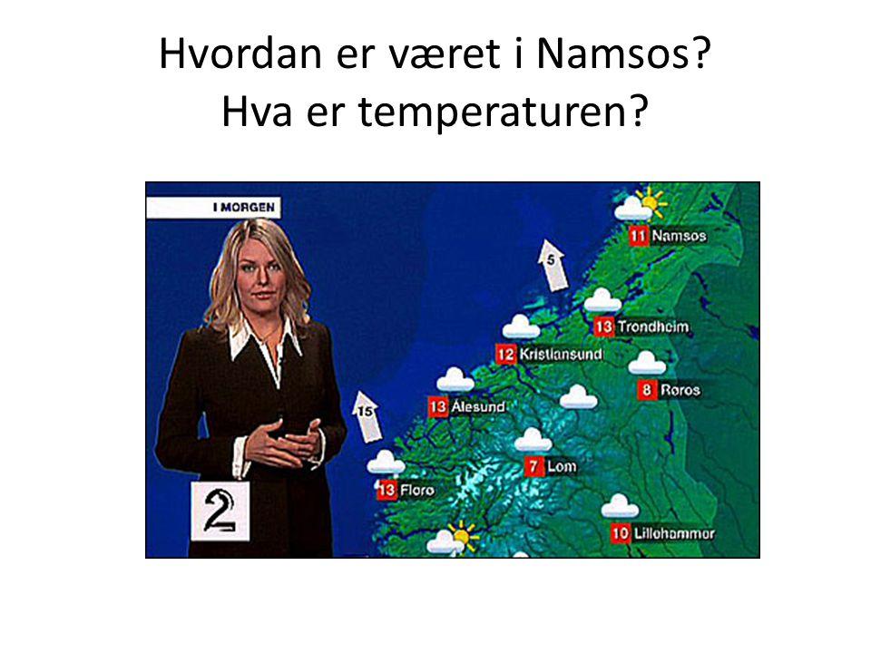 Hvordan er været i Namsos? Hva er temperaturen?