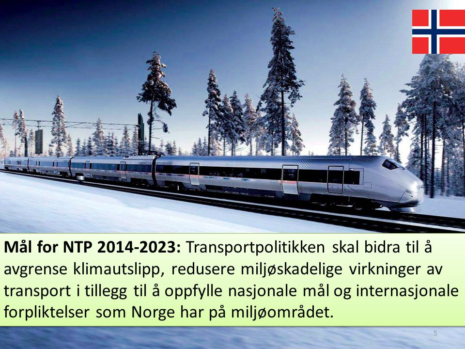 Mål for NTP 2014-2023: Transportpolitikken skal bidra til å avgrense klimautslipp, redusere miljøskadelige virkninger av transport i tillegg til å opp