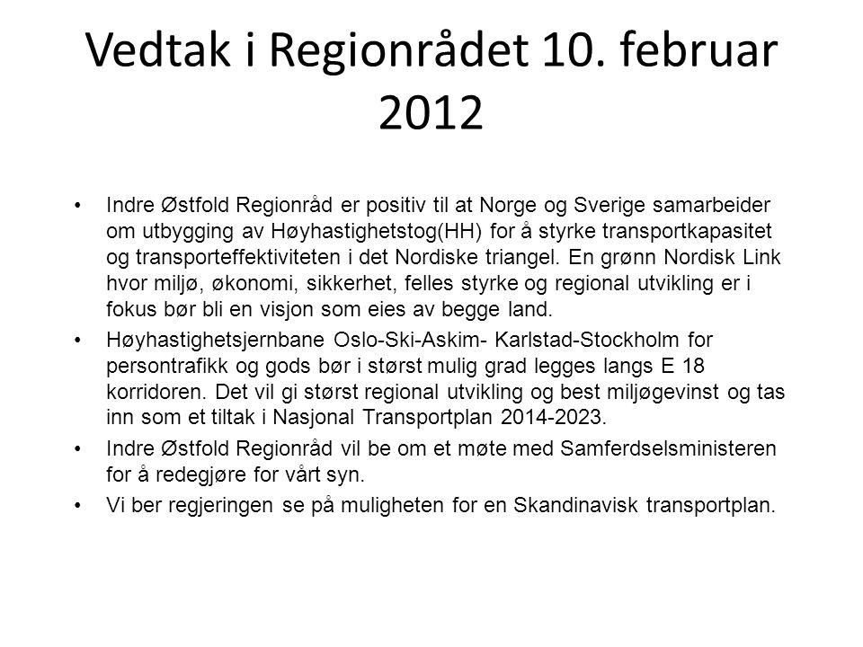 Vedtak i Regionrådet 10. februar 2012 •Indre Østfold Regionråd er positiv til at Norge og Sverige samarbeider om utbygging av Høyhastighetstog(HH) for