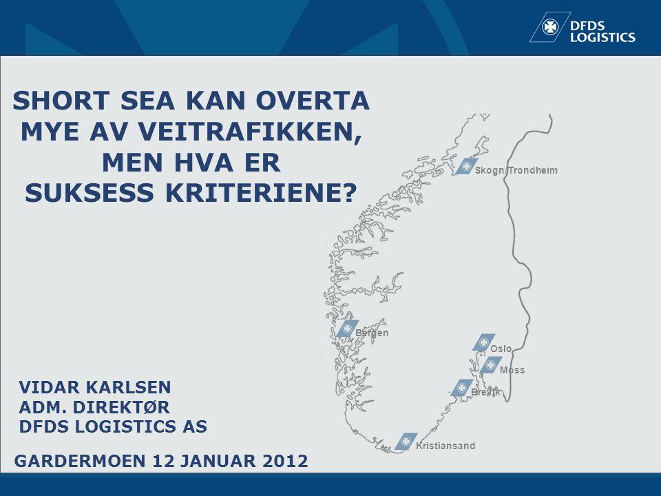 Oslo Skogn/Trondheim Moss Brevik Kristiansand Bergen SHORT SEA KAN OVERTA MYE AV VEITRAFIKKEN, MEN HVA ER SUKSESS KRITERIENE.