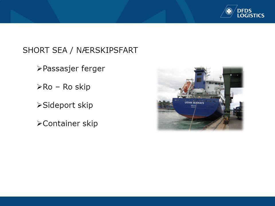 SHORT SEA / NÆRSKIPSFART  Passasjer ferger  Ro – Ro skip  Sideport skip  Container skip