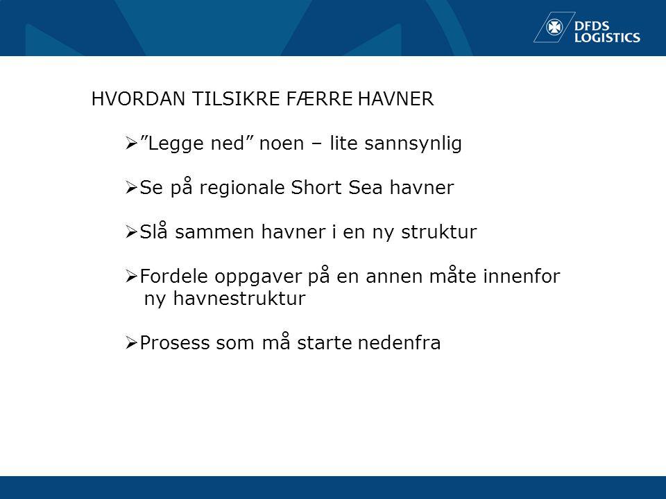 HVORDAN TILSIKRE FÆRRE HAVNER  Legge ned noen – lite sannsynlig  Se på regionale Short Sea havner  Slå sammen havner i en ny struktur  Fordele oppgaver på en annen måte innenfor ny havnestruktur  Prosess som må starte nedenfra