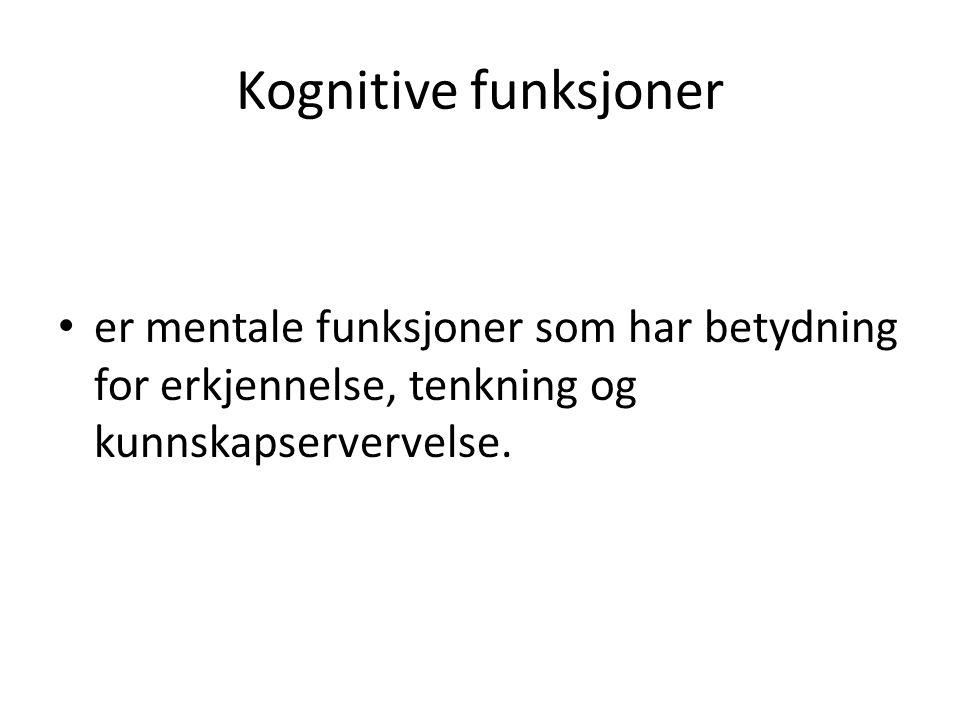 Kognitive funksjoner • er mentale funksjoner som har betydning for erkjennelse, tenkning og kunnskapservervelse.