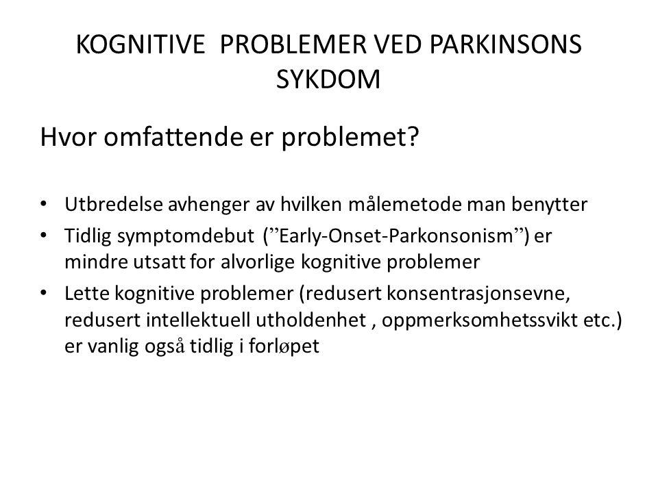KOGNITIVE PROBLEMER VED PARKINSONS SYKDOM Hvor omfattende er problemet.