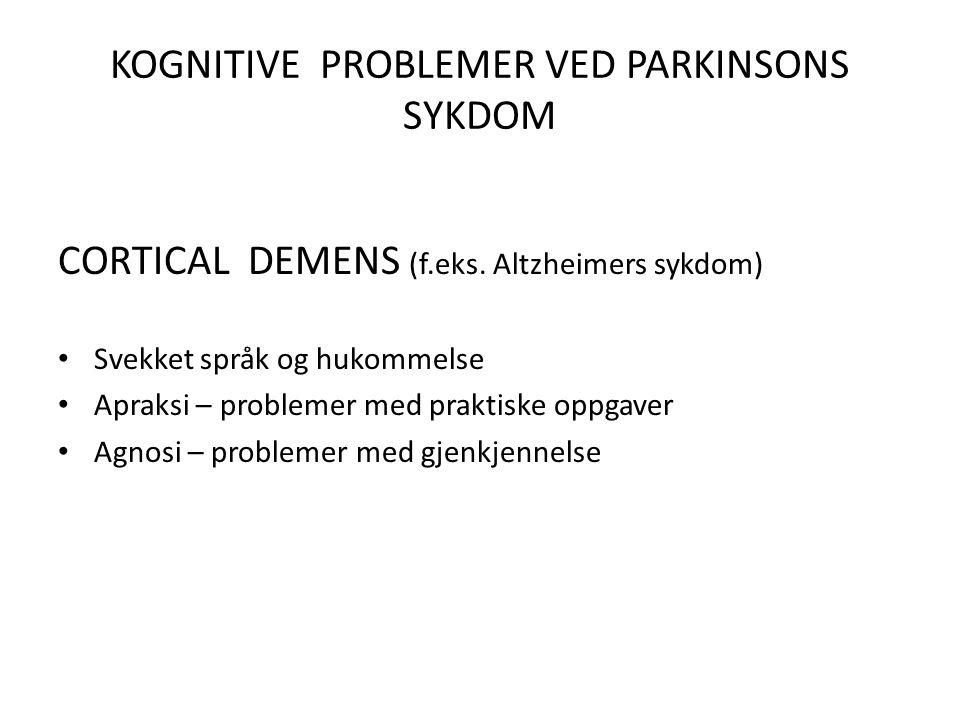 KOGNITIVE PROBLEMER VED PARKINSONS SYKDOM CORTICAL DEMENS (f.eks.