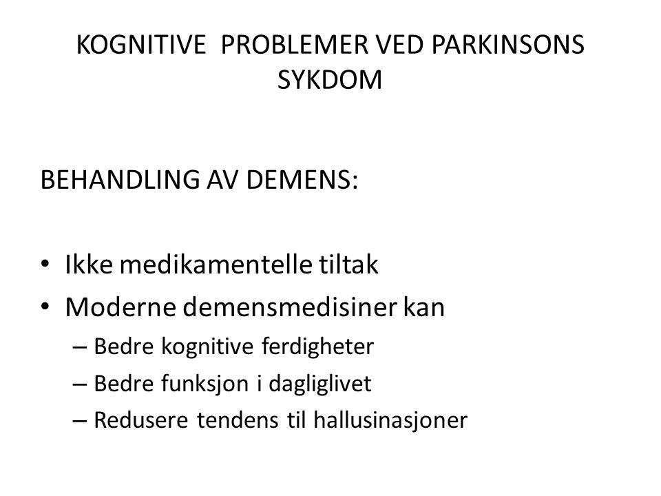 KOGNITIVE PROBLEMER VED PARKINSONS SYKDOM BEHANDLING AV DEMENS: • Ikke medikamentelle tiltak • Moderne demensmedisiner kan – Bedre kognitive ferdigheter – Bedre funksjon i dagliglivet – Redusere tendens til hallusinasjoner