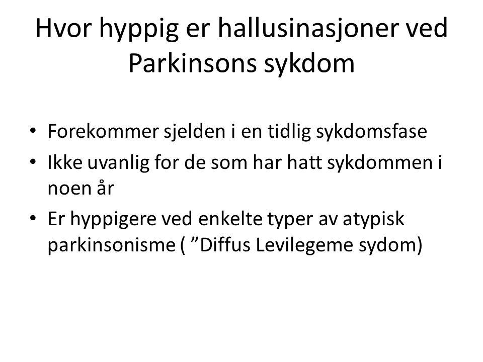 Hvor hyppig er hallusinasjoner ved Parkinsons sykdom • Forekommer sjelden i en tidlig sykdomsfase • Ikke uvanlig for de som har hatt sykdommen i noen år • Er hyppigere ved enkelte typer av atypisk parkinsonisme ( Diffus Levilegeme sydom)