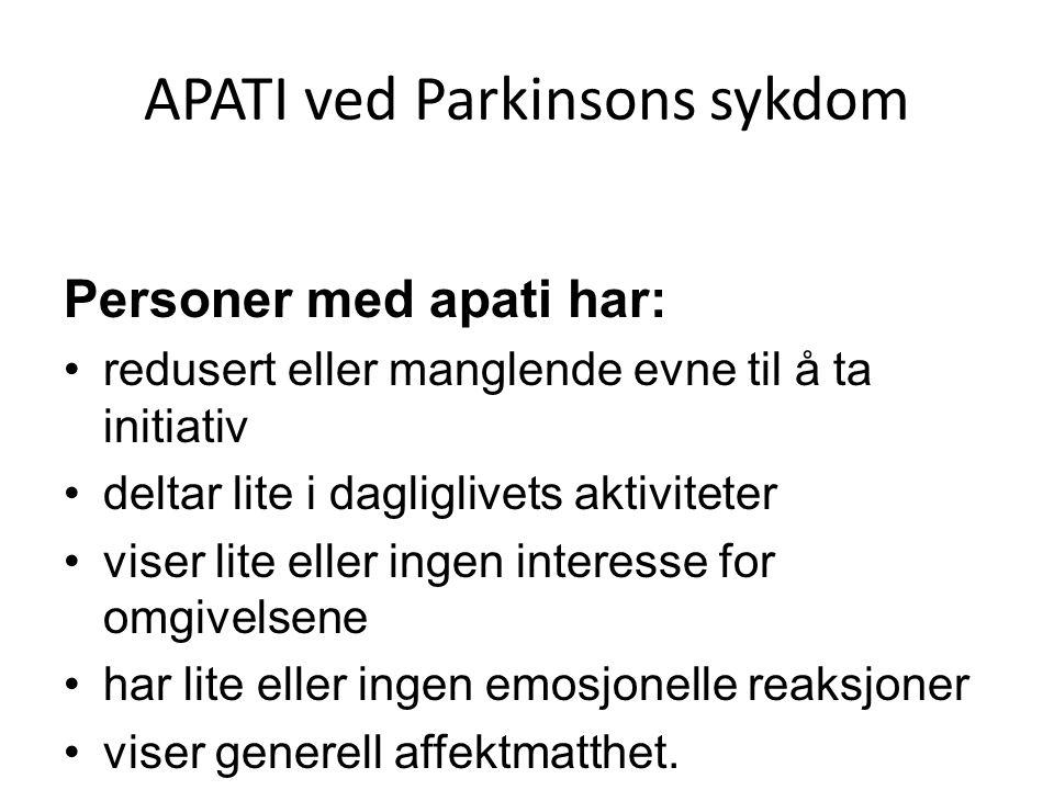 APATI ved Parkinsons sykdom Personer med apati har: •redusert eller manglende evne til å ta initiativ •deltar lite i dagliglivets aktiviteter •viser lite eller ingen interesse for omgivelsene •har lite eller ingen emosjonelle reaksjoner •viser generell affektmatthet.