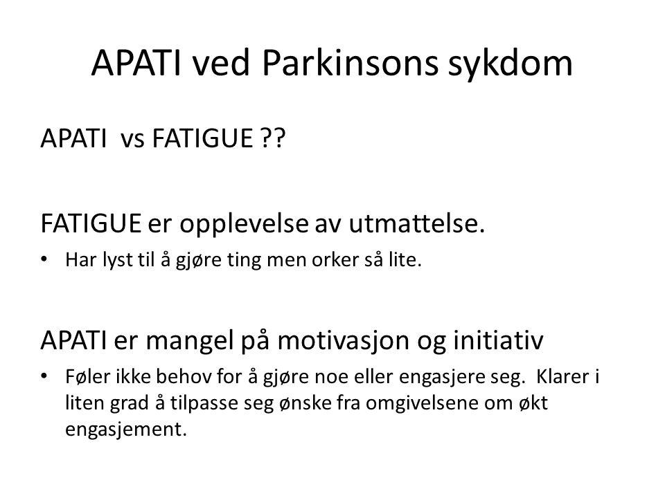 APATI ved Parkinsons sykdom APATI vs FATIGUE ?.FATIGUE er opplevelse av utmattelse.