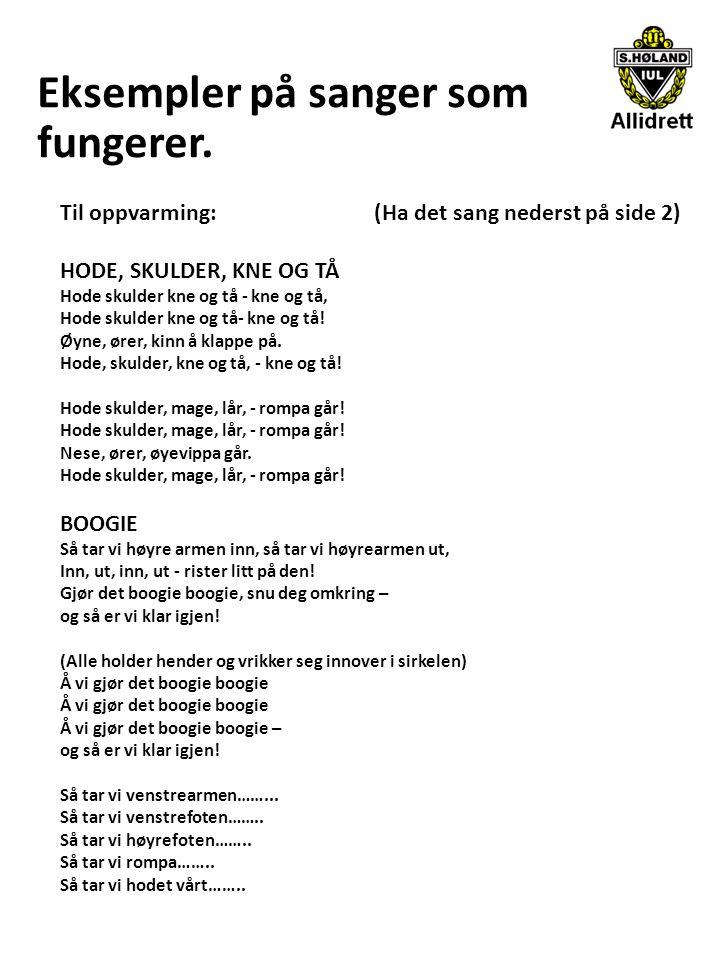 Eksempler på sanger som fungerer. Til oppvarming: (Ha det sang nederst på side 2) HODE, SKULDER, KNE OG TÅ Hode skulder kne og tå - kne og tå, Hode sk