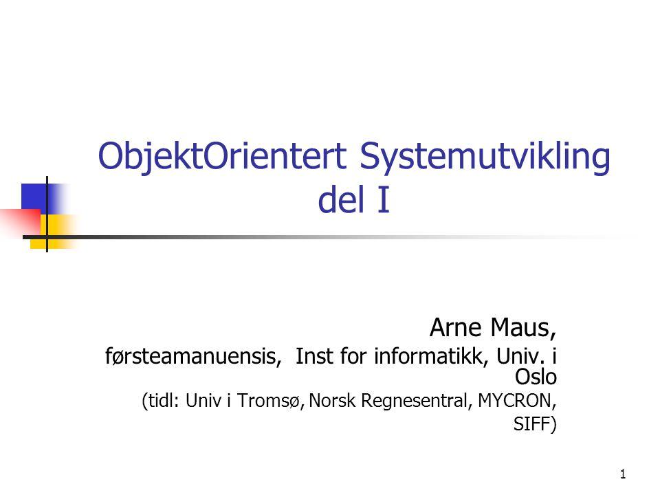 2 Oversikt – dag 1 o Grunnbegreper o Litt om OO programmering (C++, Java) o OO analyse og design (systemutvikling) o 8 stegs analyse/design metode o OO samvirke o UML og RationalRose - notasjon og metode o OO databaser o + Øvelsesoppgaver