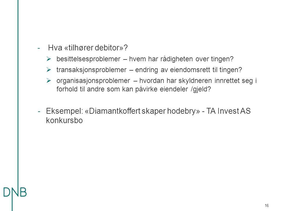 -Hva «tilhører debitor»?  besittelsesproblemer – hvem har rådigheten over tingen?  transaksjonsproblemer – endring av eiendomsrett til tingen?  org