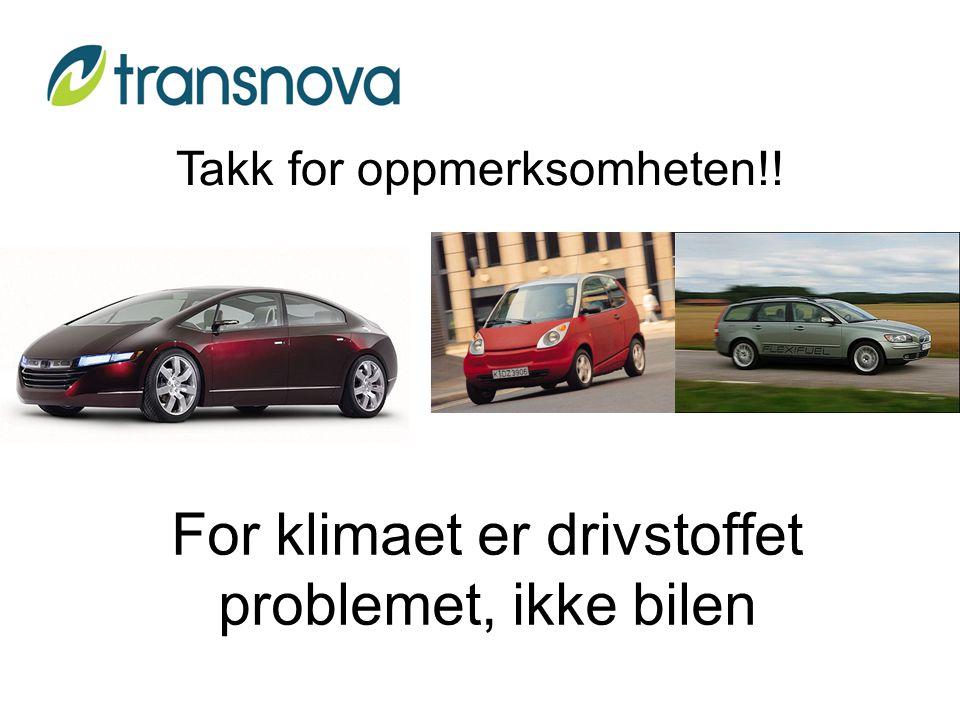 For klimaet er drivstoffet problemet, ikke bilen Takk for oppmerksomheten!!