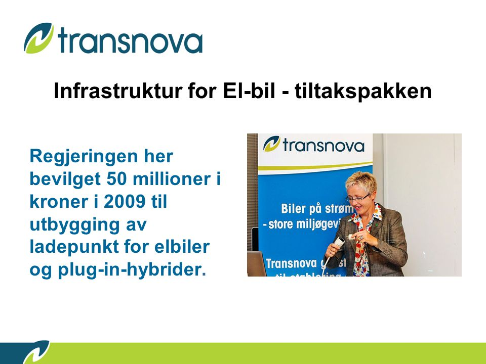 Infrastruktur for El-bil - tiltakspakken Regjeringen her bevilget 50 millioner i kroner i 2009 til utbygging av ladepunkt for elbiler og plug-in-hybrider.
