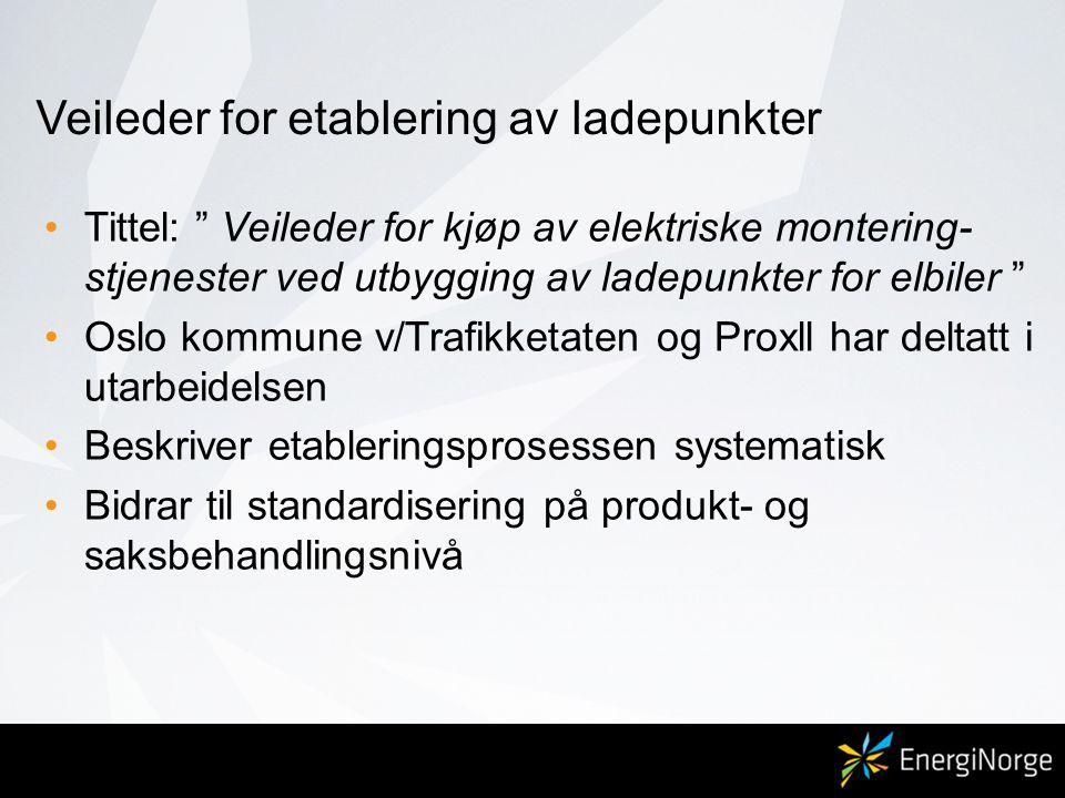 """Veileder for etablering av ladepunkter •Tittel: """" Veileder for kjøp av elektriske montering- stjenester ved utbygging av ladepunkter for elbiler """" •Os"""