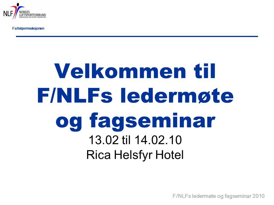Fallskjermseksjonen F/NLFs ledermøte og fagseminar 2010 Velkommen til F/NLFs ledermøte og fagseminar 13.02 til 14.02.10 Rica Helsfyr Hotel
