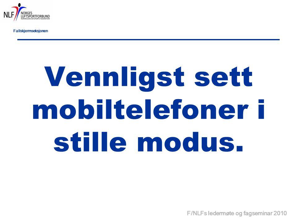 Fallskjermseksjonen F/NLFs ledermøte og fagseminar 2010 Vennligst sett mobiltelefoner i stille modus.