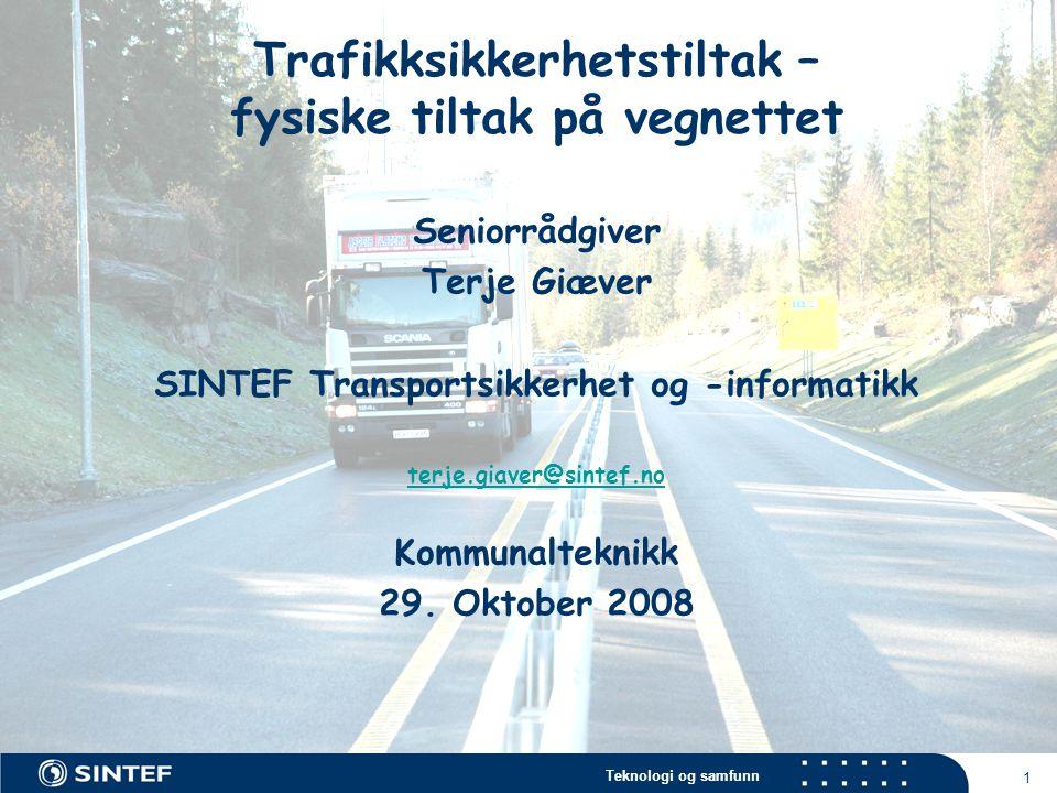 Teknologi og samfunn 1 Trafikksikkerhetstiltak – fysiske tiltak på vegnettet Seniorrådgiver Terje Giæver SINTEF Transportsikkerhet og -informatikk ter
