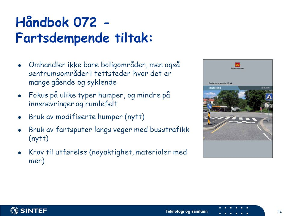 Teknologi og samfunn 14 Håndbok 072 - Fartsdempende tiltak:  Omhandler ikke bare boligområder, men også sentrumsområder i tettsteder hvor det er mang