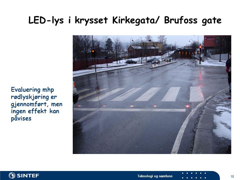 Teknologi og samfunn 18 Evaluering mhp rødlyskjøring er gjennomført, men ingen effekt kan påvises LED-lys i krysset Kirkegata/ Brufoss gate