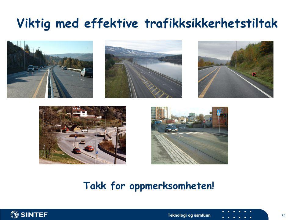 Teknologi og samfunn 31 Viktig med effektive trafikksikkerhetstiltak Takk for oppmerksomheten!