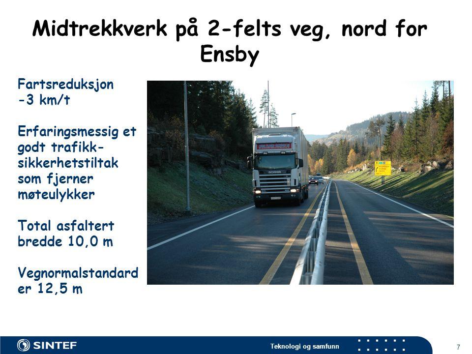 Teknologi og samfunn 7 Fartsreduksjon -3 km/t Erfaringsmessig et godt trafikk- sikkerhetstiltak som fjerner møteulykker Total asfaltert bredde 10,0 m