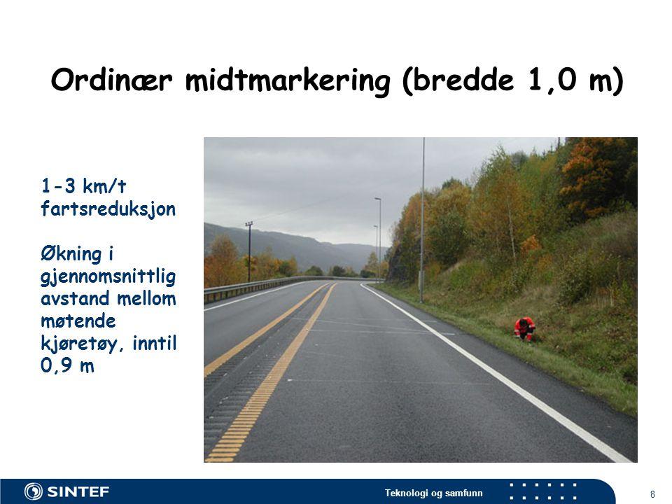 Teknologi og samfunn 8 1-3 km/t fartsreduksjon Økning i gjennomsnittlig avstand mellom møtende kjøretøy, inntil 0,9 m Ordinær midtmarkering (bredde 1,