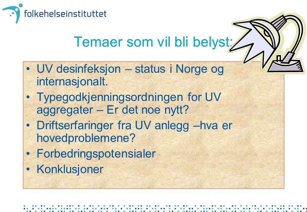 Temaer som vil bli belyst: •UV desinfeksjon – status i Norge og internasjonalt.