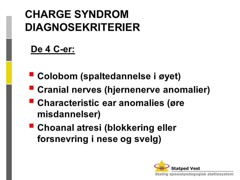 CHARGE SYNDROM DIAGNOSEKRITERIER De 4 C-er:  Colobom (spaltedannelse i øyet)  Cranial nerves (hjernenerve anomalier)  Characteristic ear anomalies