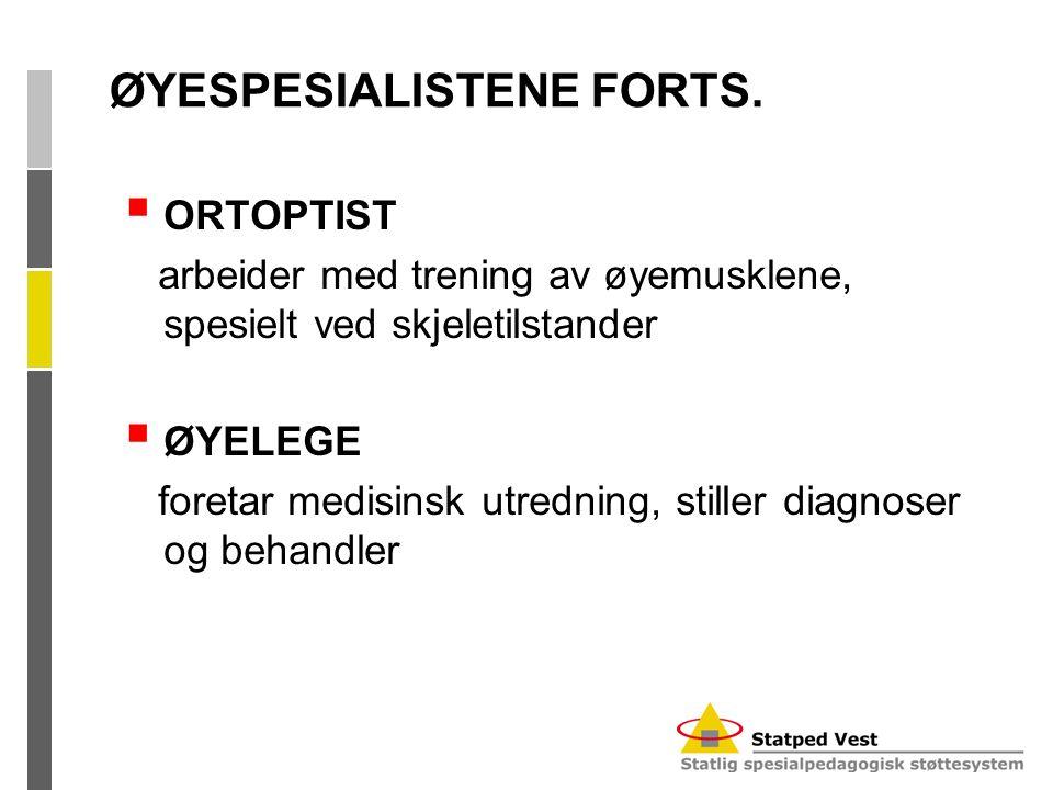 ØYESPESIALISTENE FORTS.  ORTOPTIST arbeider med trening av øyemusklene, spesielt ved skjeletilstander  ØYELEGE foretar medisinsk utredning, stiller