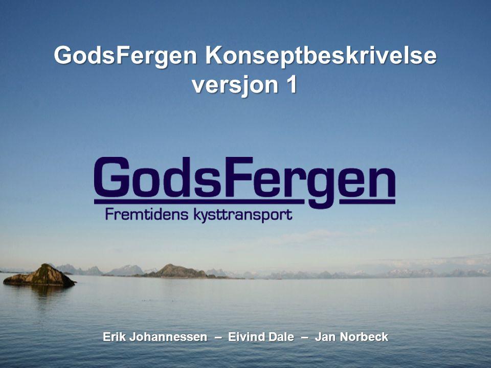 GodsFergen Konseptbeskrivelse versjon 1 Erik Johannessen – Eivind Dale – Jan Norbeck