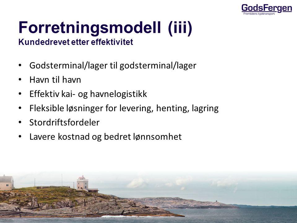 Forretningsmodell (iii) Kundedrevet etter effektivitet • Godsterminal/lager til godsterminal/lager • Havn til havn • Effektiv kai- og havnelogistikk •