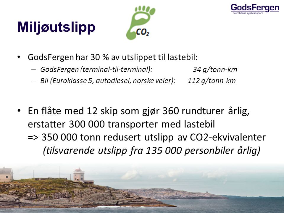 Miljøutslipp • GodsFergen har 30 % av utslippet til lastebil: – GodsFergen (terminal-til-terminal): 34 g/tonn-km – Bil (Euroklasse 5, autodiesel, nors