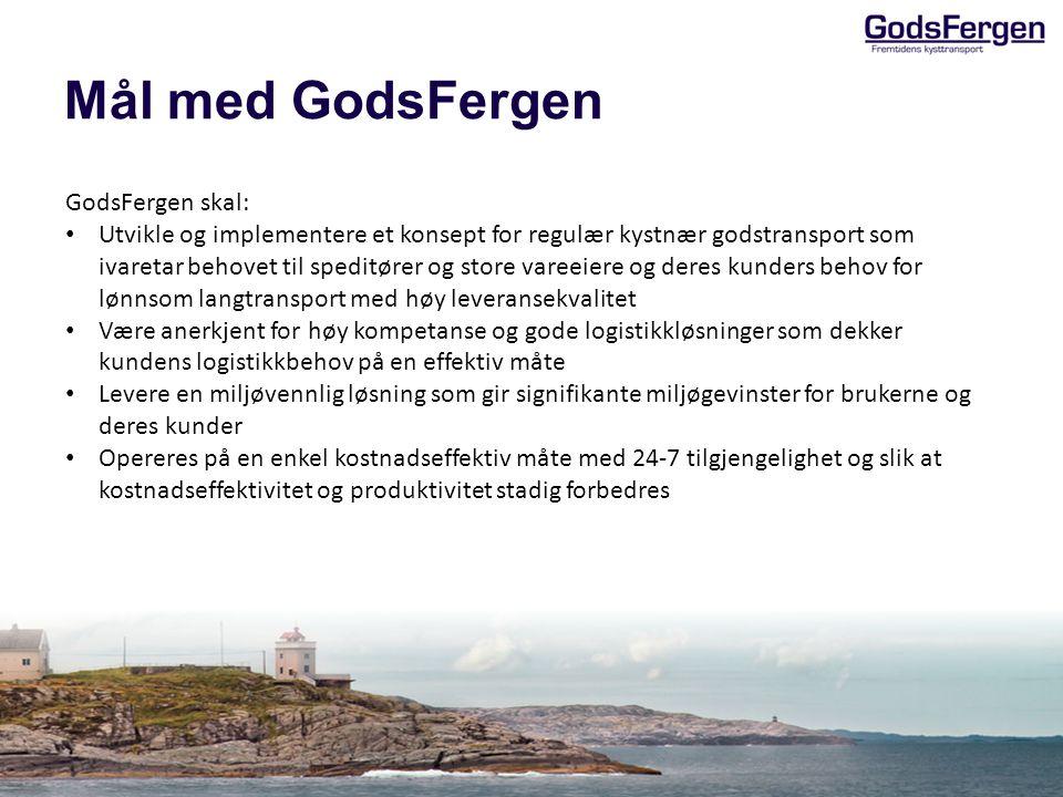 Mål med GodsFergen GodsFergen skal: • Utvikle og implementere et konsept for regulær kystnær godstransport som ivaretar behovet til speditører og stor