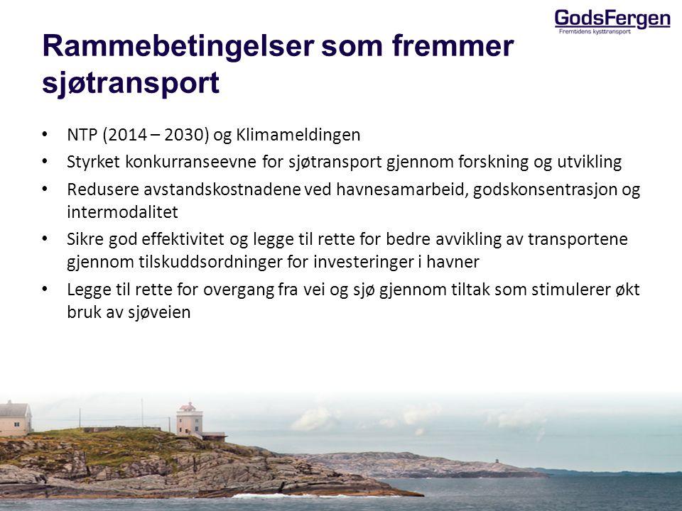 Rammebetingelser som fremmer sjøtransport • NTP (2014 – 2030) og Klimameldingen • Styrket konkurranseevne for sjøtransport gjennom forskning og utvikling • Redusere avstandskostnadene ved havnesamarbeid, godskonsentrasjon og intermodalitet • Sikre god effektivitet og legge til rette for bedre avvikling av transportene gjennom tilskuddsordninger for investeringer i havner • Legge til rette for overgang fra vei og sjø gjennom tiltak som stimulerer økt bruk av sjøveien