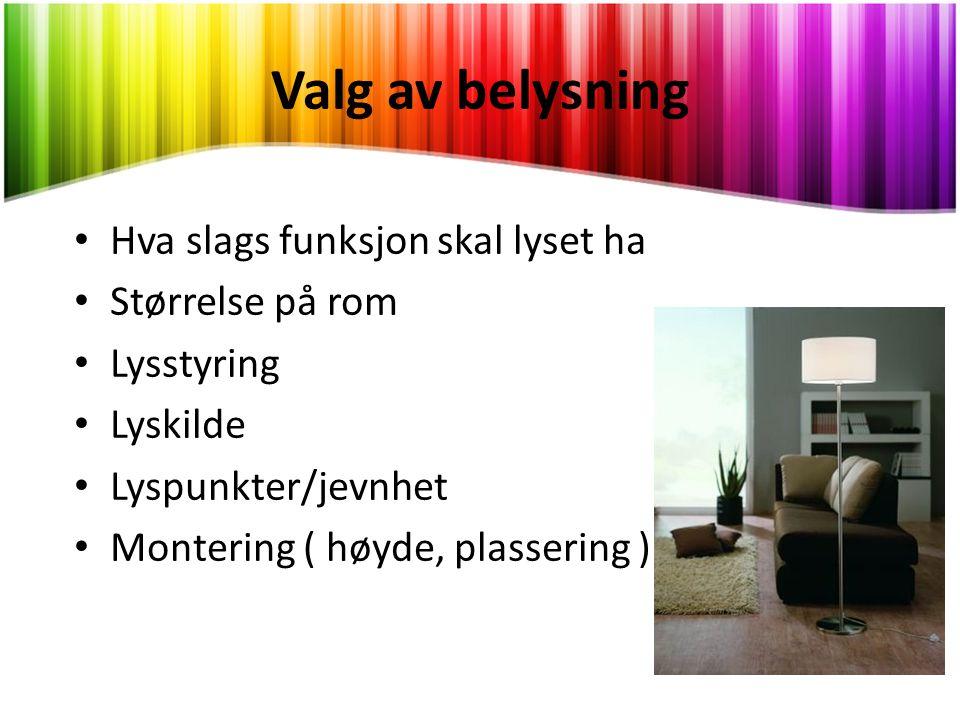 Valg av belysning • Hva slags funksjon skal lyset ha • Størrelse på rom • Lysstyring • Lyskilde • Lyspunkter/jevnhet • Montering ( høyde, plassering )