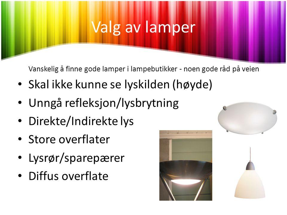 Valg av lamper Vanskelig å finne gode lamper i lampebutikker - noen gode råd på veien • Skal ikke kunne se lyskilden (høyde) • Unngå refleksjon/lysbry