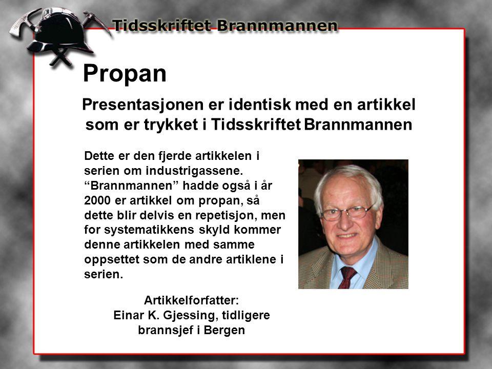 Propan Presentasjonen er identisk med en artikkel som er trykket i Tidsskriftet Brannmannen Artikkelforfatter: Einar K. Gjessing, tidligere brannsjef