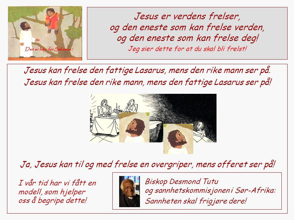 Jesus er verdens frelser, og den eneste som kan frelse verden, og den eneste som kan frelse deg.