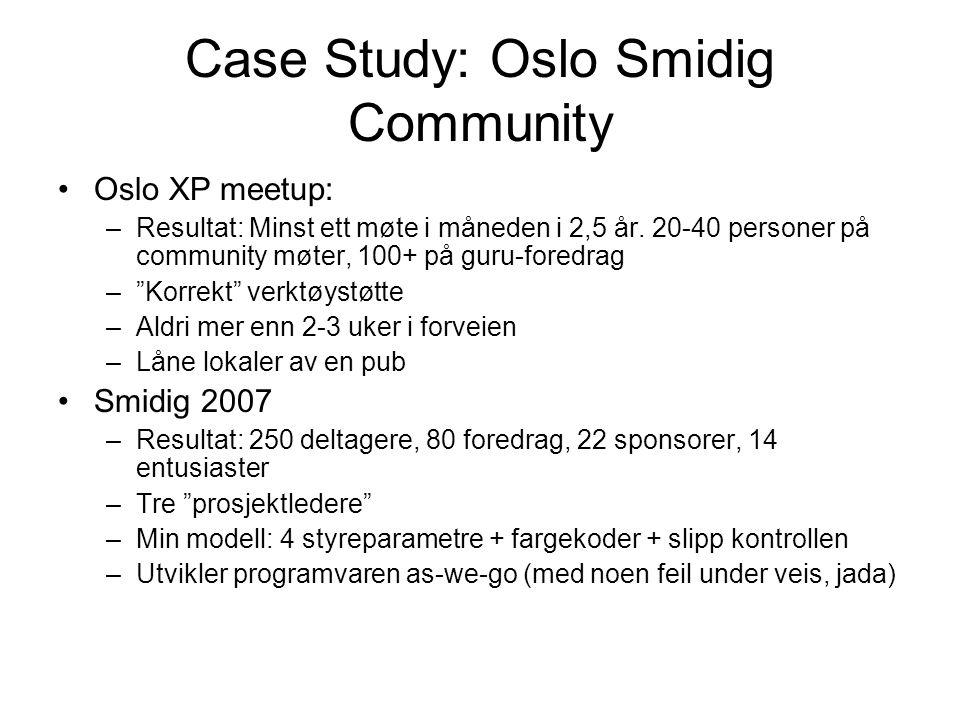 Case Study: Oslo Smidig Community •Oslo XP meetup: –Resultat: Minst ett møte i måneden i 2,5 år.