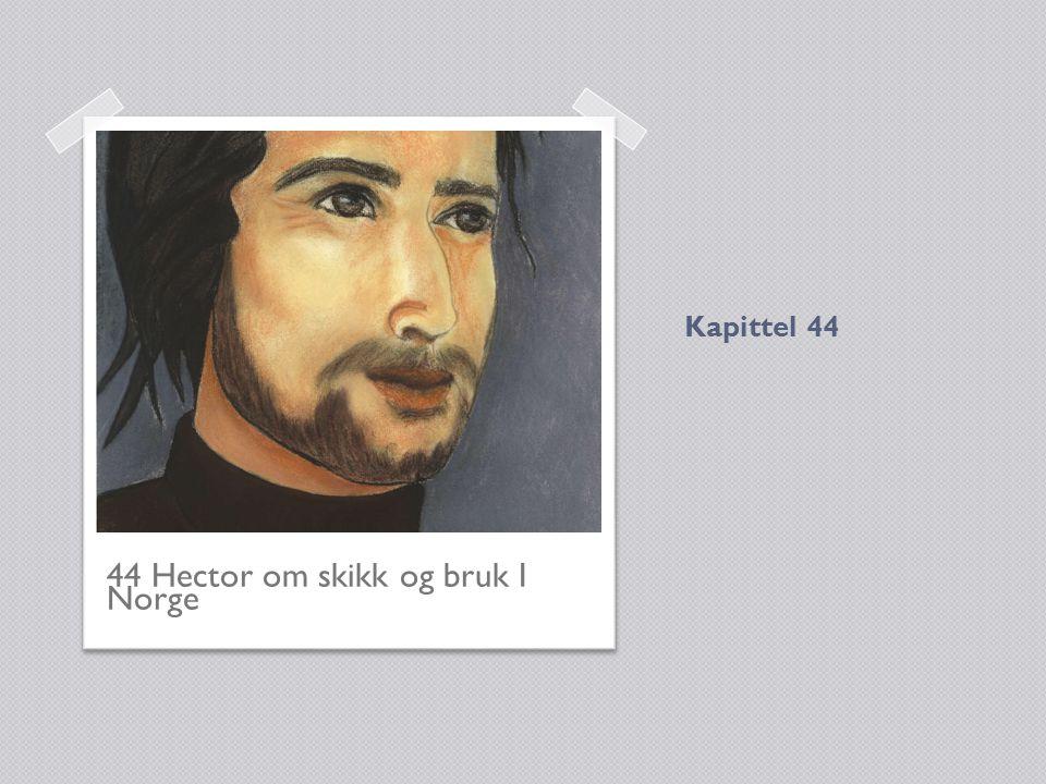 Kapittel 44 44 Hector om skikk og bruk I Norge