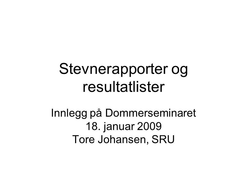Stevnerapporter og resultatlister Innlegg på Dommerseminaret 18. januar 2009 Tore Johansen, SRU
