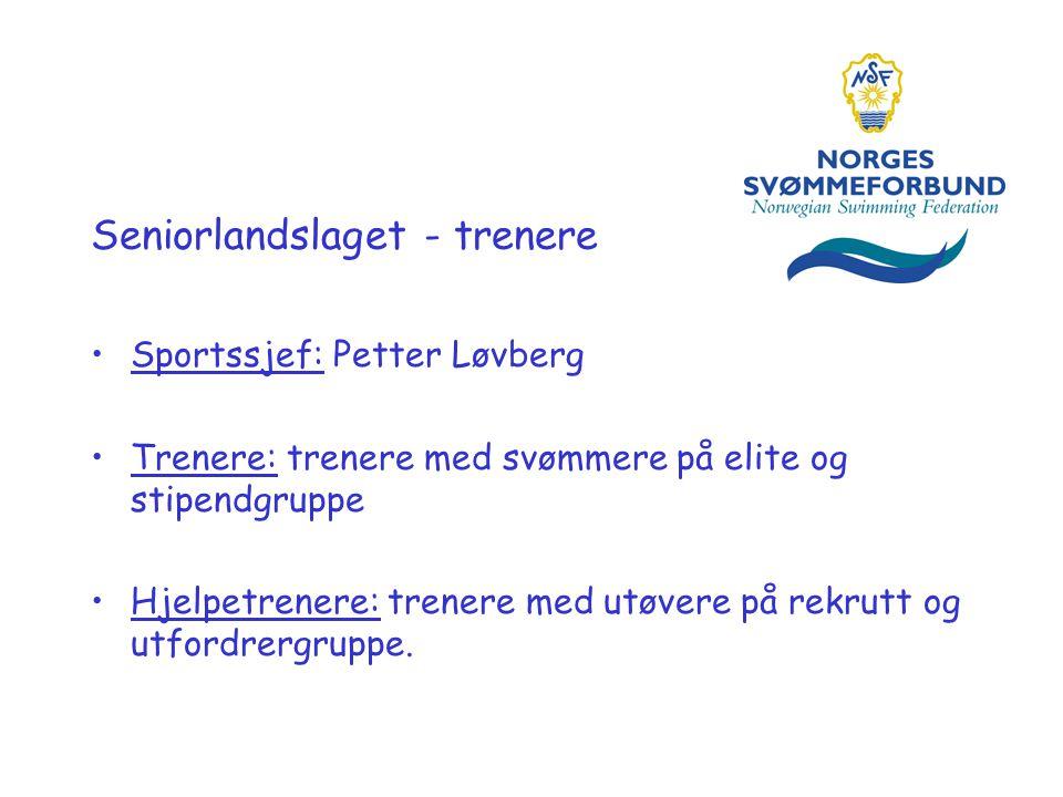 Seniorlandslaget - trenere •Sportssjef: Petter Løvberg •Trenere: trenere med svømmere på elite og stipendgruppe •Hjelpetrenere: trenere med utøvere på rekrutt og utfordrergruppe.