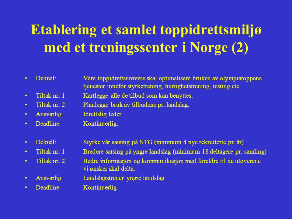 Etablering et samlet toppidrettsmiljø med et treningssenter i Norge (2) •Delmål: Våre toppidrettsutøvere skal optimalisere bruken av olympiatoppens tjenester innefor styrketrening, hurtighetstrening, testing etc.
