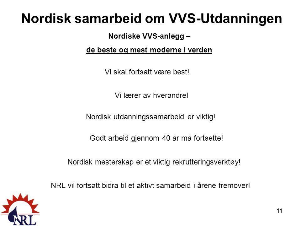 Nordisk samarbeid om VVS-Utdanningen Nordiske VVS-anlegg – de beste og mest moderne i verden Vi skal fortsatt være best.