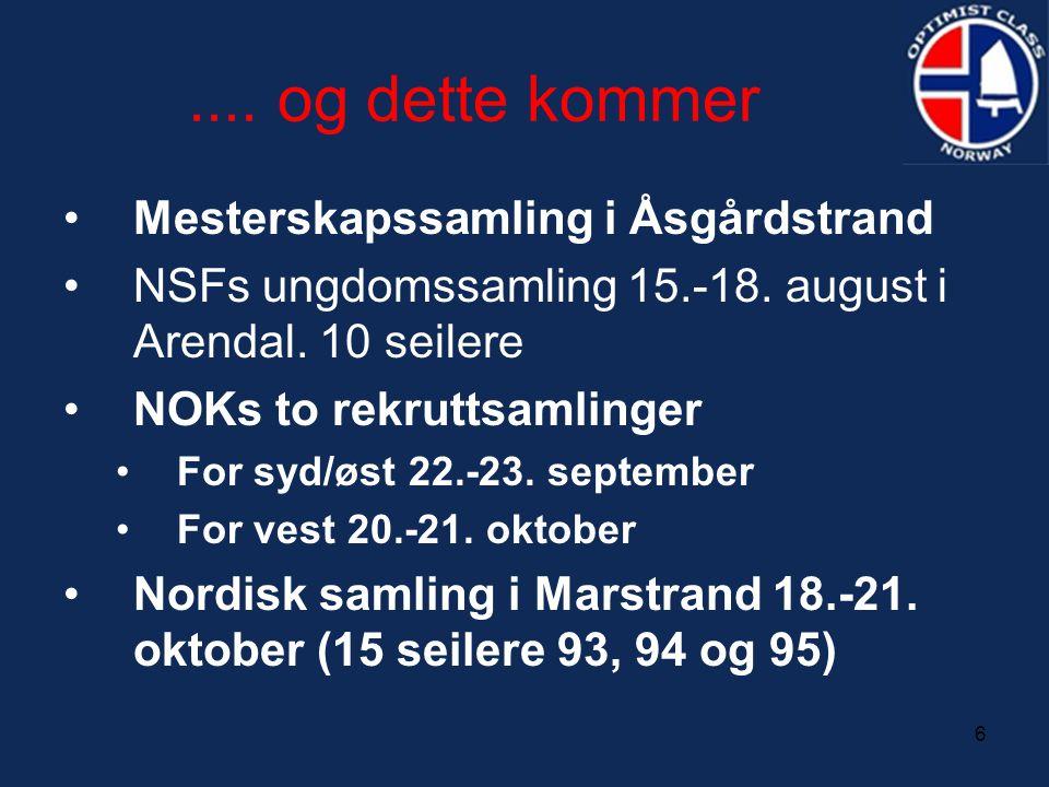 6.... og dette kommer •Mesterskapssamling i Åsgårdstrand •NSFs ungdomssamling 15.-18. august i Arendal. 10 seilere •NOKs to rekruttsamlinger •For syd/