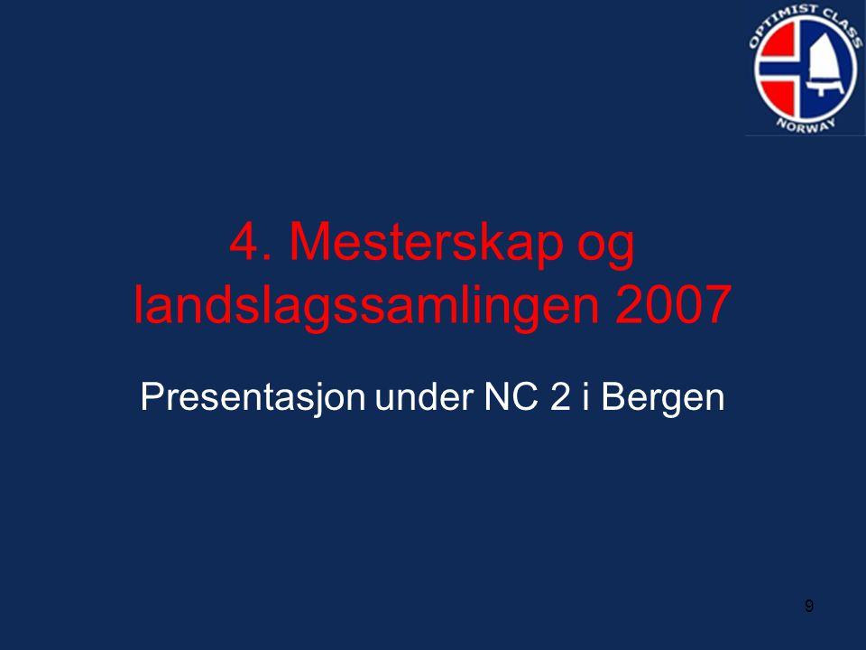9 4. Mesterskap og landslagssamlingen 2007 Presentasjon under NC 2 i Bergen