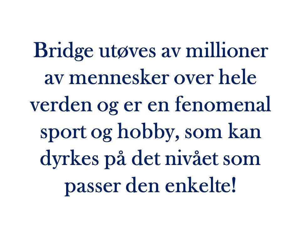 Bridge utøves av millioner av mennesker over hele verden og er en fenomenal sport og hobby, som kan dyrkes på det nivået som passer den enkelte!