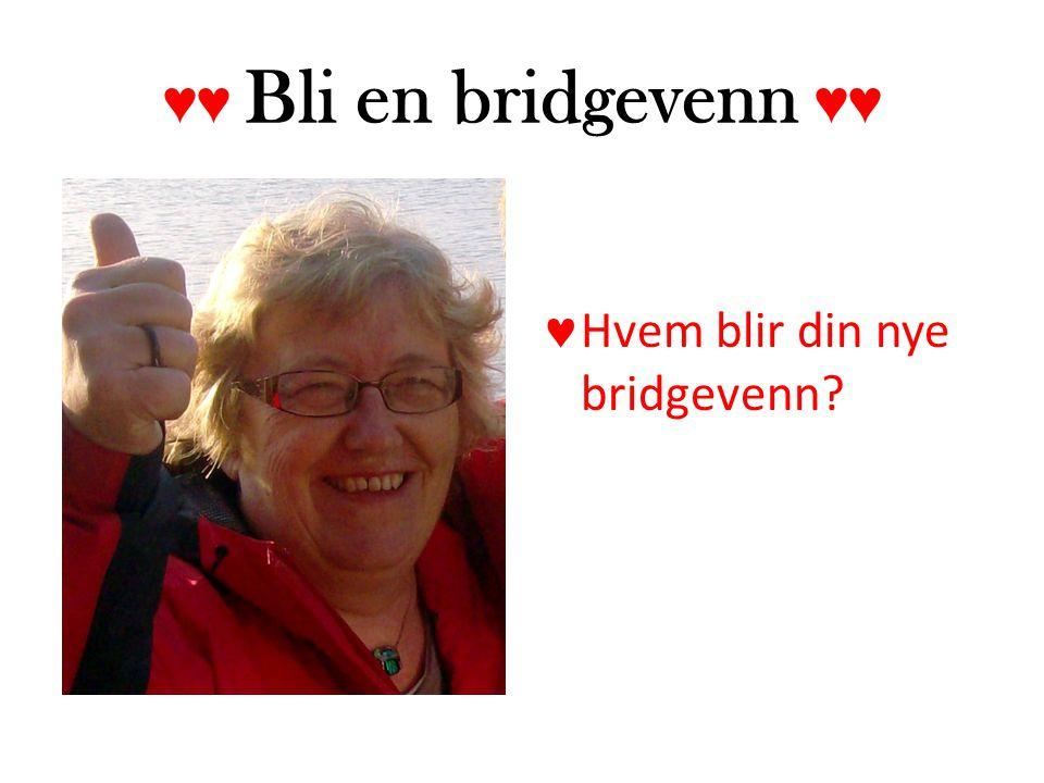 ♥♥ Bli en bridgevenn ♥♥  Hvem blir din nye bridgevenn