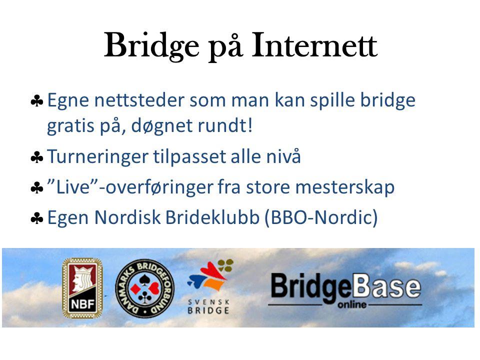 Bridge på Internett  Egne nettsteder som man kan spille bridge gratis på, døgnet rundt.